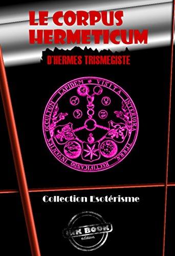 Le Corpus Hermeticum d'Hermès Trismégiste: Edition intégrale par Hermès Trismégiste