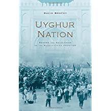 Uyghur Nation: Reform and Revolution on the Russia-China Frontier