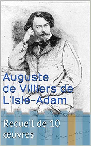 Auguste de Villiers de L'Isle-Adam: Recueil de 10 œuvres