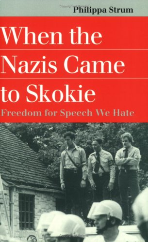 When the Nazis Came to Skokie: Freedom for the Speech We Hate: Freedom for Speech We Hate (Landmark Law Cases & American Society) Landmark Cases