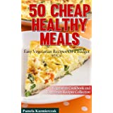 50 Cheap Healthy Meals – Easy Vegetarian Recipes On a Budget (Vegetarian Cookbook and Vegetarian Recipes Collection 2) (English Edition)
