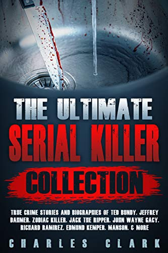 Killer Collection: True Crime Stories and Biographies of Ted Bundy, Jeffrey Dahmer, Zodiac Killer, Jack the Ripper, John Wayne Gacy, ... Kemper, Manson, & more (English Edition) ()