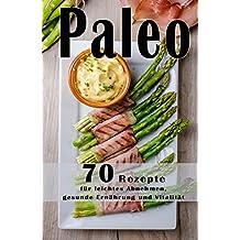 Paleo:70 Low Carb Rezepte, Paläo zum Abnehmen, Steinzeiternährung, Steinzeitdiät, Superfood, Detox, Kokosöl, Matcha, Quinoa, Honig