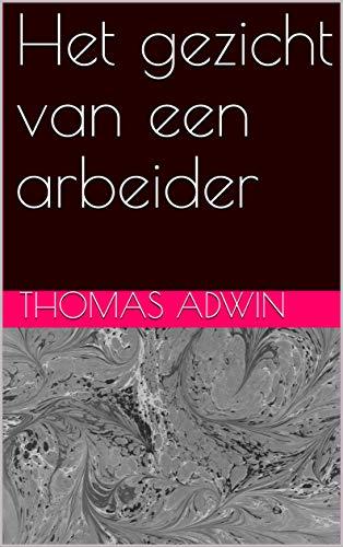 Het gezicht van een arbeider (Dutch Edition)
