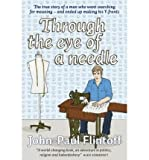 [(Through the Eye of a Needle : The True Story of a Man Who Went Looking for Meaning and Ended Up Making His Own Y-fronts)] [By (author) John-Paul Flintoff] published on (January, 2010)