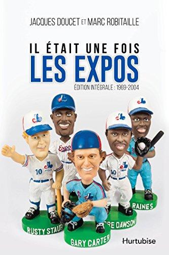 Il était une fois les Expos - L'intégrale : 1969-2004 par Jacques Doucet
