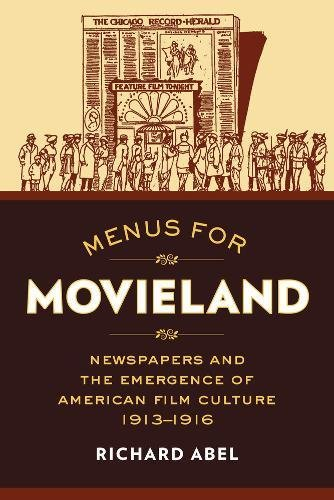 Menus for Movieland: Newspapers and the Emergence of American Film Culture, 1913-1916