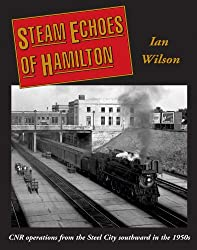 Steam Echoes of Hamilton: CNR Operations from the Steel City Southward in the 1950s