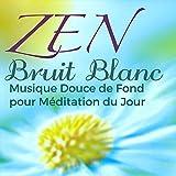 Zen Bruit Blanc – Musique Douce de Fond pour Méditation du Jour, Yoga Salutation au Soleil et Auto-Massage pour la Gestion de l'Anxiété