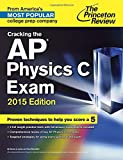 Cracking the Ap Physics C Exam: 2015 Edition (College Test Preparation)