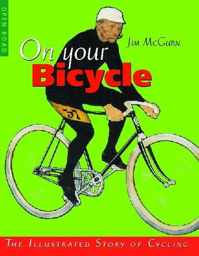 On Your Bicycle: The Illustrated Story of Cycling por Jim Mcgurn