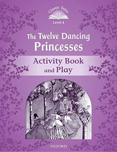 Classic Tales Second Edition: Classic Tales 4. The Twelve Dancing Princesses. Activity Book and Play