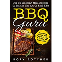 BBQ Guru: Top 25 Smoking Meat Recipes To Master The Art Of Real BBQ (English Edition)