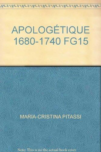 Apologétique, 1680-1740 par 1680-1740 : sauvetage ou naufrage de la théologie? (1990 : Genève, Suisse) Colloque Apologétique