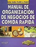 Manual De Organizacion De Negocios De Comida Rapida/Manual of Fast Food Restaurants Organization: Una Guia Paso a Paso/Step By Step Guide (Como Y Facilmente/How to do it Well and Easily)
