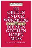 111 Orte in und um Würzburg die man gesehen haben muss: Reiseführer - Bernhard Horsinka