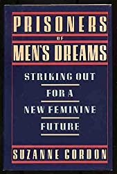 Prisoners of Men's Dreams: Striking Out for a New Feminine Future by Suzanne Gordon (1991-01-03)