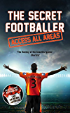 The Secret Footballer: Access All Areas (English Edition)