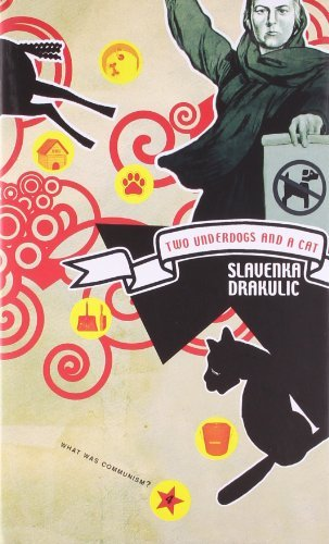 Two Underdogs and a Cat: Three Reflections on Communism (What Was Communism?) by Slavenka Drakulic (2009-11-15)