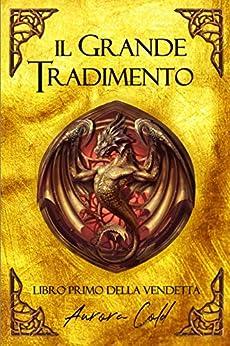 Il Grande Tradimento: Libro Primo della Vendetta (La leggenda del Re delle Ombre Vol. 1) di [Cold, Aurora]