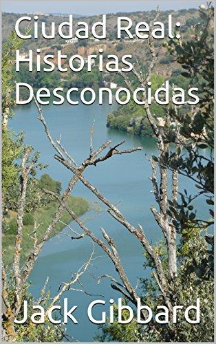Ciudad Real: Historias Desconocidas por Jack Gibbard