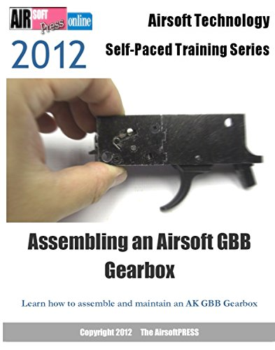 Airsoft Technology Self-Paced Training Series Assembling an Airsoft GBB Gearbox (English Edition) -