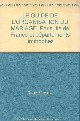 Guide de l'organisation du mariage. Paris, Île-de-France et départements limitrophes