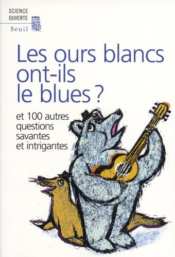 Les ours blancs ont-ils le blues ?. Et 100 autres questions savantes et intrigantes par New scientist