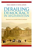 Derailing Democracy in Afghanistan – Elections in an Unstable Political Landscape