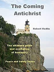 The Coming Antichrist: The ultimate pride and exaltation of humanity. (English Edition)