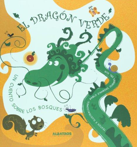 El Dragon verde/ The Green Dragon: Un cuento sobre el nacimiento de los bosques/ A Story About the Birth of Forests (Dragones De Colores/ Color Dragons) por Pablo Zamboni