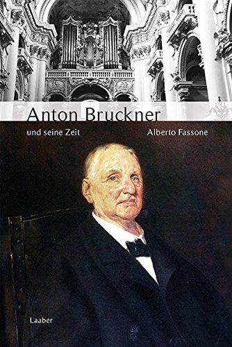 Anton Bruckner und seine Zeit (Große Komponisten und ihre Zeit)