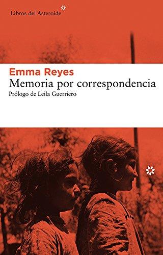 Memoria por correspondencia (Libros del Asteroide) por Emma Reyes