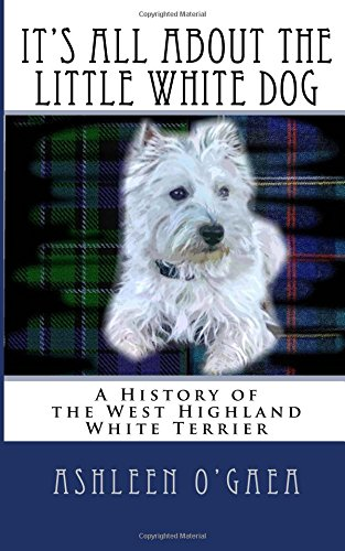 It's All About the Little White Dog: A History of the West Highland White Terrier