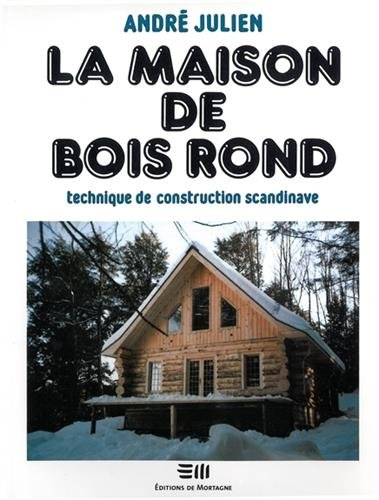 La maison de bois rond : Technique de construction scandinave par André Julien