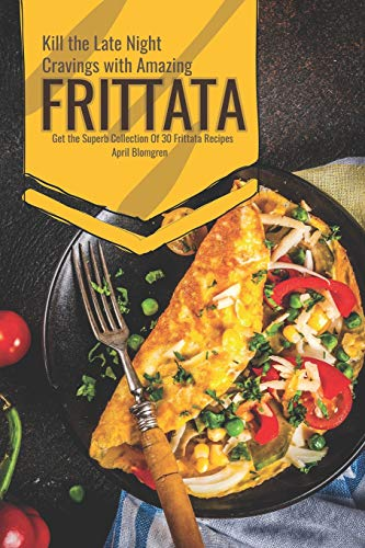 Kill the Late Night Cravings with Amazing Frittata: Get the Superb Collection Of 30 Frittata Recipes - Omelett-sandwich-maker