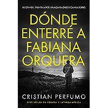 Dónde enterré a Fabiana Orquera: Novela de misterio en la Patagonia