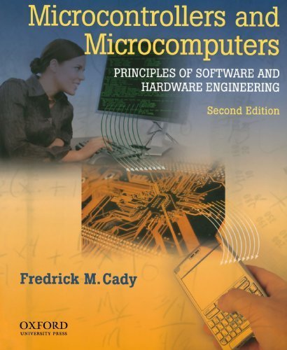 Microcontrollers and Microcomputers Principles of Software and Hardware Engineering 2nd edition by Cady, Frederick M (2009) Taschenbuch