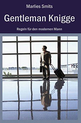 Gentleman Knigge: Regeln für den modernen Mann