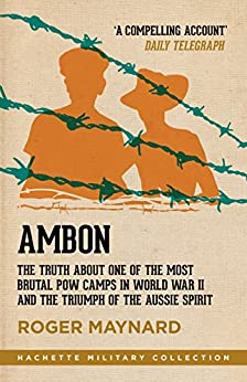 Ambon: The truth about one of the most brutal POW camps in World War II and the triumph of the Aussie spirit (Hachette Military Collection) by [Maynard, Roger]