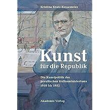 Kunst für die Republik. Die Kunstpolitik des preußischen Kultusministeriums 1918 bis 1932