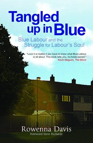 Tangled Up In Blue: Blue Labour and the Struggle for Labour's Soul por Rowenna David