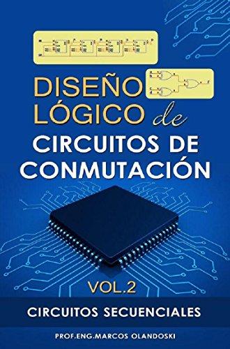 Diseño Lógico de Circuitos de Conmutación -Vol.2: Circuitos Secuenciales por Marcos Olandoski
