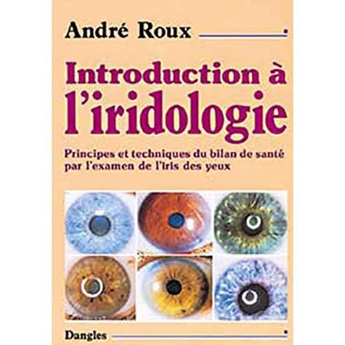 Introduction à l'iridologie : Principes et techniques du bilan de santé par l'examen de l'iris des yeux
