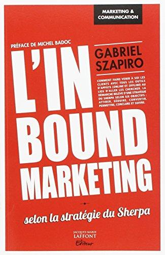 L'inbound marketing : Selon la stratégie du Sherpa par Gabriel Szapiro