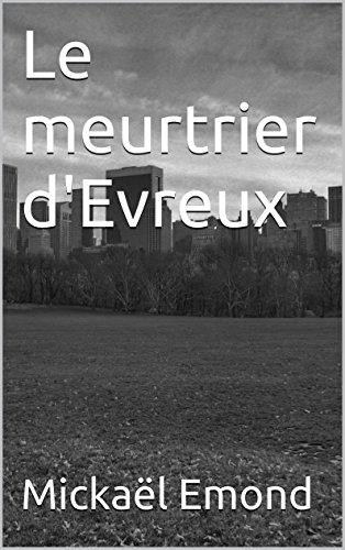 Le meurtrier d'Evreux par Mickaël Emond
