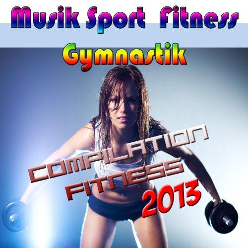Musik Sport Fitness - Gymnastik (Compilation Fitness 2013) - 2013 Musik
