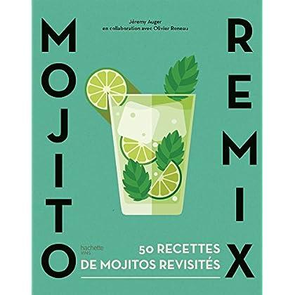 Mojito remix: 50 recettes de mojitos revisités