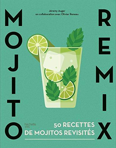 Mojito remix: 50 recettes de mojitos revisités par Jérémy Auger