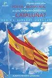 ¿Alguien quiere saber POR FIN el MOTIVO REAL de tanto independentismo en CATALUÑA?: El libro imprescindible para entender lo que ocurre realmente en Cataluña (PELIGRA la unidad porque NO se comprende)